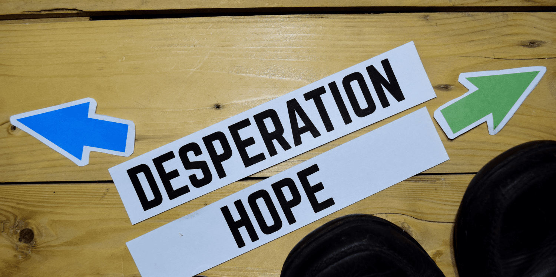 Desperation vs Hope